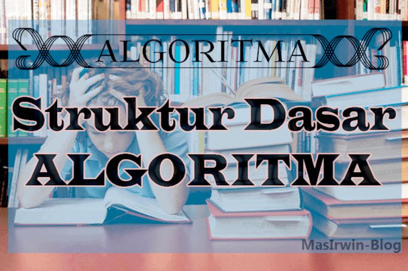 Struktur dasar Algoritma dan penjelasan lengkap