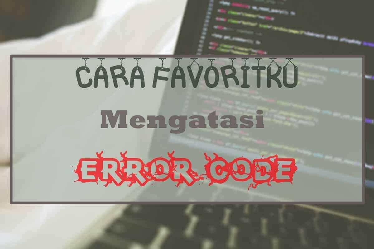 Inilah Cara Favoritku Mengatasi Error Code Saat Ngoding ...